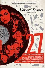 27 : A History of the 27 Club Through the Lives of Brian Jones, Jimi Hendrix, Janis Joplin, Jim Morrison, Kurt Cobain, and Amy Winehouse - Howard Sounes