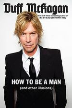 How to be a Man : (And Other Illusions) - Duff McKagan