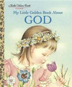 My Little Golden Book about God : A Little Golden Book Classic - Jane Werner Watson