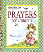 Prayers for Children : A Little Golden Book Classic - Eloise Wilkin