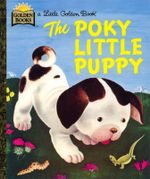 The Poky Little Puppy : A Little Golden Book Classic - Janette Sebring Lowrey