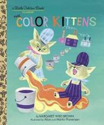 The Color Kittens : A Little Golden Book Classic - Margaret Wise Brown