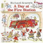 A Day At The Fire Station : Richard Scarry's Ser. - Garth Williams