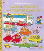Cars and Trucks and Things That Go - Richard Scarry