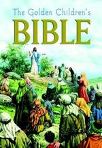 The Golden Children's Bible : The Old Testament and the New Testament - Joseph A. Grispino