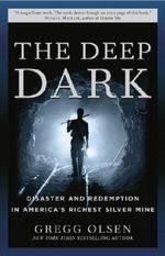 The Deep Dark : Disaster and Redemption in America's Richest Silver Mine - Gregg Olsen