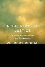 In the Place of Justice : A Story of Punishment and Deliverance - Wilbert Rideau