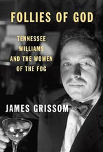 Follies of God : Tennessee Williams and the Women of the Fog - James Grissom