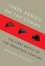 Three Armies on the Somme : The First Battle of the Twentieth Century - William Philpott