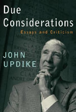 Due Considerations : Essays and Criticism - John Updike
