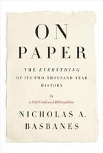On Paper : The Everything of Its Two-Thousand-Year History - Nicholas A Basbanes