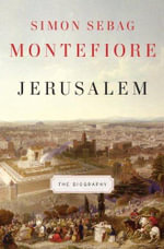 Jerusalem : The Biography - Simon Sebag Montefiore