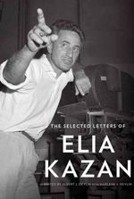 The Selected Letters of Elia Kazan - Elia Kazan