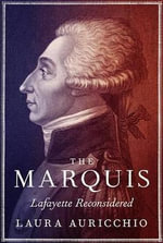 The Marquis : Lafayette Reconsidered - Laura Auricchio