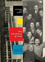 The Bauhaus Group : Six Masters of Modernism - Nicholas Fox Weber