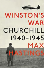 Winston's War : Churchill, 1940-1945 - Sir Max Hastings