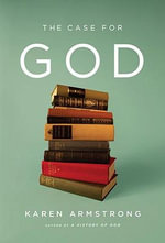 The Case for God : A Biography - Karen Armstrong