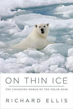 On Thin Ice : The Changing World of the Polar Bear - Richard Ellis