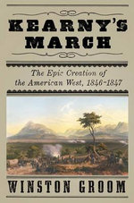 Kearny's March : The Epic Creation of the American West, 1846-1847 - MR Winston Groom
