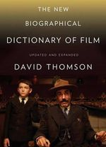 The New Biographical Dictionary of Film : Fifth Edition, Completely Updated and Expanded - David Thomson