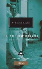 The Skeptical Romancer : Selected Travel Writing - W Somerset Maugham
