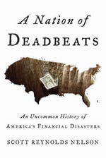 A Nation of Deadbeats : an Uncommon History of America's Financial Disasters - Scott Reynolds Nelson