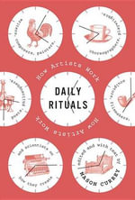 Daily Rituals : How Artists Work - Mason Currey