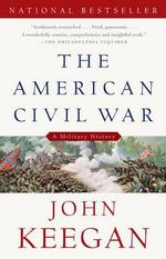 The American Civil War : A Military History - John Keegan