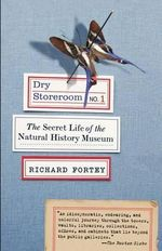 Dry Storeroom No. 1 : The Secret Life of the Natural History Museum - Richard Fortey
