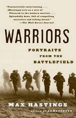 Warriors : Portraits from the Battlefield - Sir Max Hastings