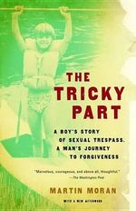 The Tricky Part : A Boy's Story of Sexual Trespass, a Man's Journey to Forgiveness - Martin Moran