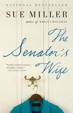 The Senator's Wife : Vintage Contemporaries - Sue Miller