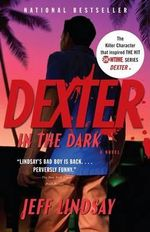 Dexter in the Dark : A Novel - Jeff Lindsay