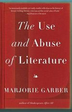 The Use and Abuse of Literature : Vintage - Marjorie Garber