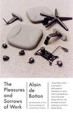 The Pleasures and Sorrows of Work - Alain de Botton