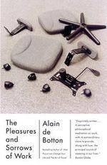 The Pleasures and Sorrows of Work - Alain de Botton