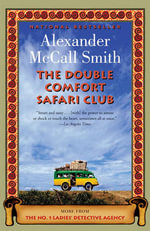 The Double Comfort Safari Club :  The New No. 1 Ladies' Detective Agency Novel - Professor of Medical Law Alexander McCall Smith