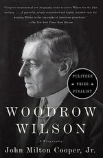 Woodrow Wilson : A Biography - John Milton Cooper
