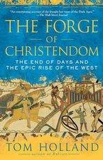 The Forge of Christendom : The End of Days and the Epic Rise of the West - Tom Holland
