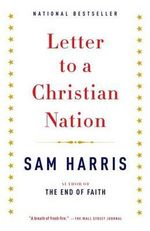 Letter to a Christian Nation : Essential Readings for the Nonbeliever - Sam Harris