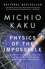 Physics of the Impossible : A Scientific Exploration Into the World of Phasers, Force Fields, Teleportation, and Time Travel - Michio Kaku