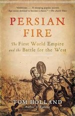Persian Fire : The First World Empire and the Battle for the West - Tom Holland