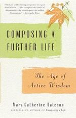 Composing a Further Life : The Age of Active Wisdom - Mary Catherine Bateson