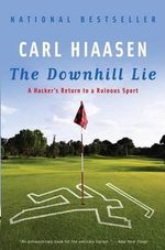 The Downhill Lie : A Hacker's Return to a Ruinous Sport - Carl Hiaasen