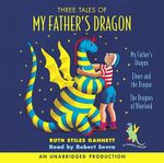 Three Tales of My Father's Dragon : My Father's Dragon/Elmer and the Dragon/The Dragons of Blueland - Ruth Stiles Gannett