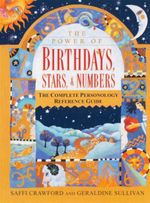Birthdays, Stars And Numbers : The Power Of - The Complete Personology Reference Guide - Saffi Crawford