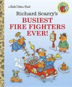 Busiest Fire Fighters Ever! : A Little Golden Book - Richard Scarry