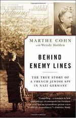 Behind Enemy Lines : The True Story of a French Jewish Spy in Nazi Germany - Marthe Cohn