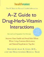 A-Z Guide to Drug-Herb-Vitamin : Improve Your Health and Avoid Side Effects When Using Common Medications and Natural Supplements Together - Alan R Gaby