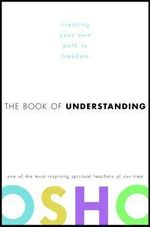 The Book of Understanding : Creating Your Own Path to Freedom - Osho